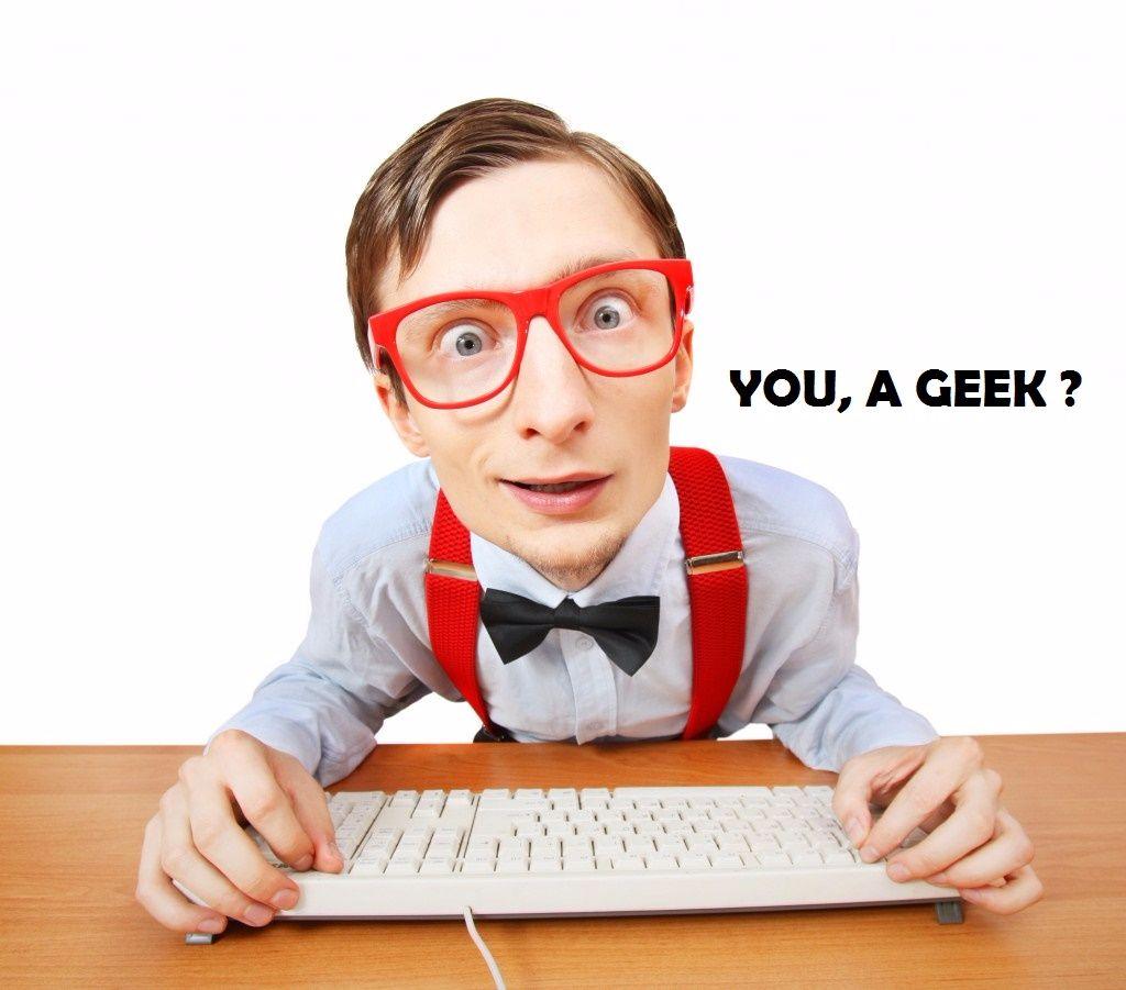 You, A GEEK ?
